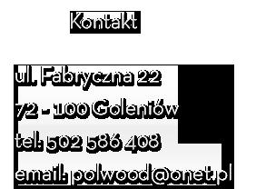 Polwood Paweł Trosko, ul. Fabryczna 22, 72-100 Goleniów, Telefon: 502 586 408, email: polwood@onet.pl